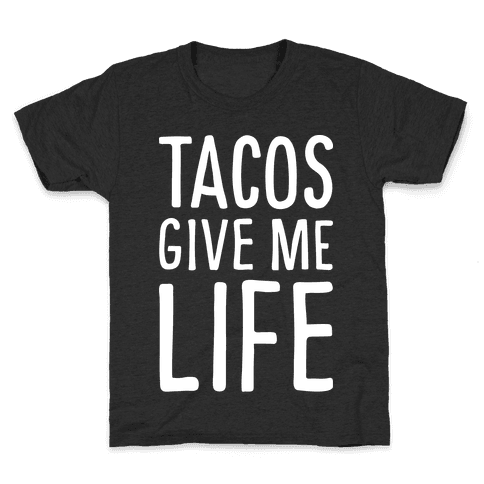 Tacos Give Me Life Kids T-Shirt