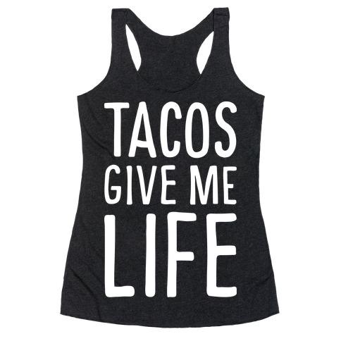 Tacos Give Me Life Racerback Tank Top