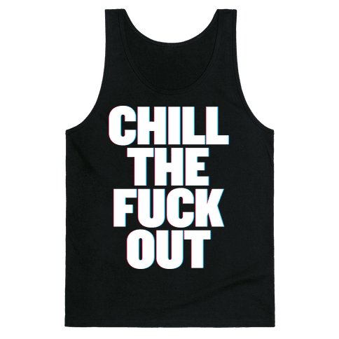Chill the F*** Out Tank Top