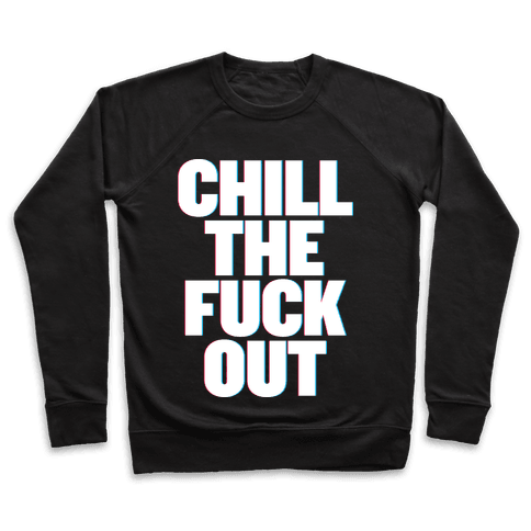 Chill the F*** Out Pullover