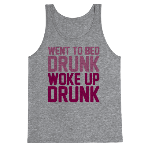 Went To Bed Drunk Woke Up Drunk Tank Top