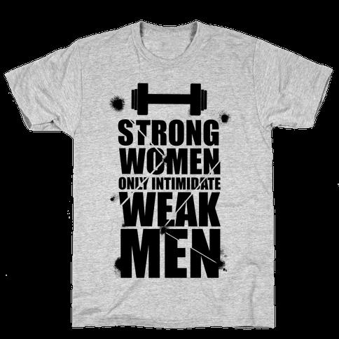 Strong women Intimidate Weak Men Mens T-Shirt