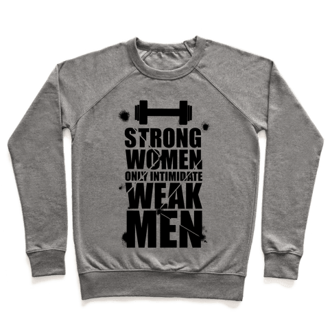 Strong women Intimidate Weak Men Pullover