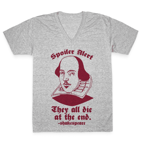 Spoiler Alert, They All Die at the End - Shakespeare V-Neck Tee Shirt
