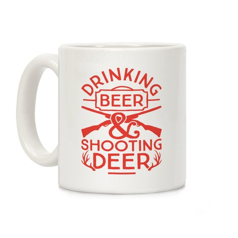 Drinking Beer and Shooting Deer Coffee Mug