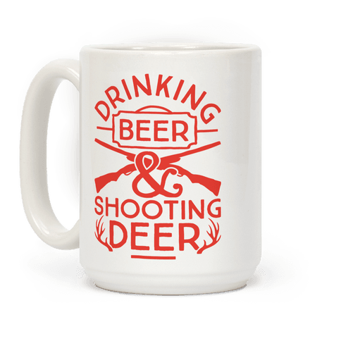 Drinking Beer and Shooting Deer