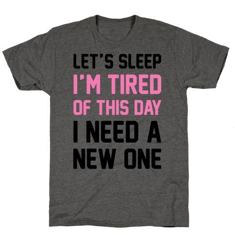 I'm Tired Of This Day I Need A New One T-Shirt