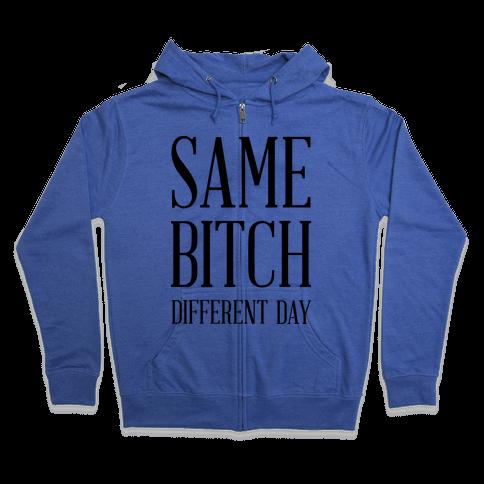 Same Bitch Different Day Zip Hoodie