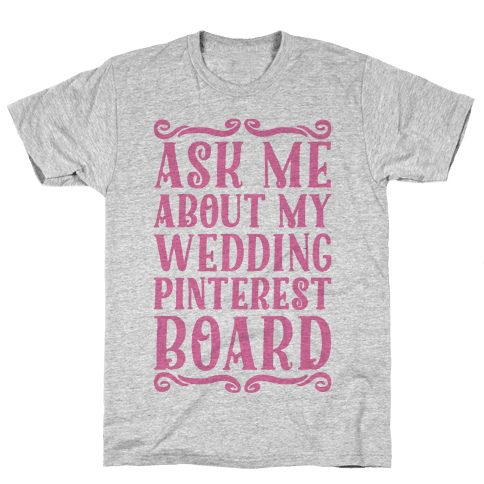 Ask Me About My Wedding Pinterest Board Mens T-Shirt