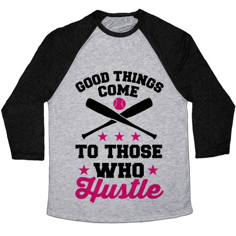 Good Things Come To Those Who Hustle Baseball Tee