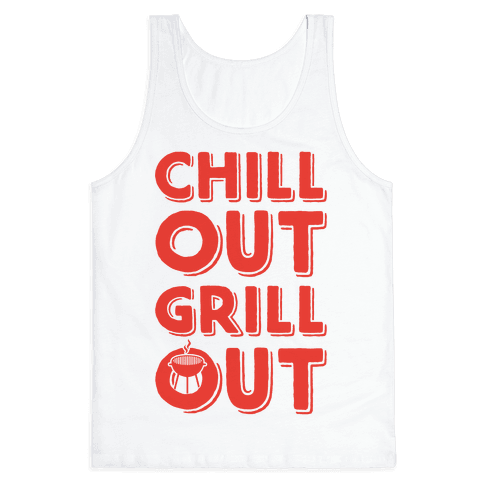 Chill Out Grill Out Tank Top