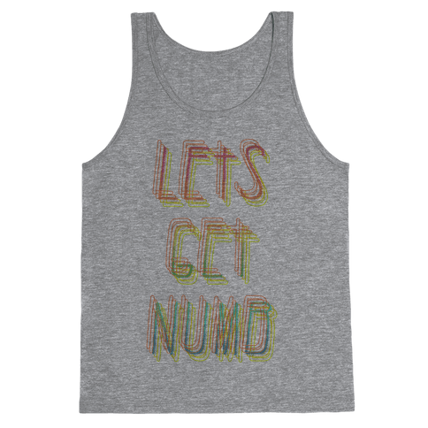 Lets Get Numb Tank Top