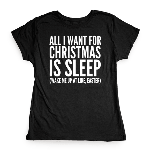 All I Want For Christmas Is Sleep Womens T-Shirt