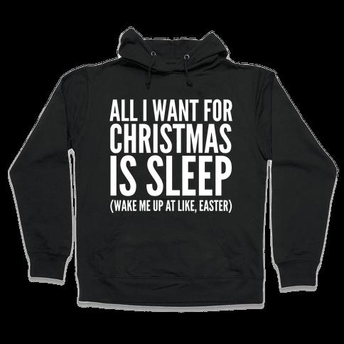 All I Want For Christmas Is Sleep Hooded Sweatshirt