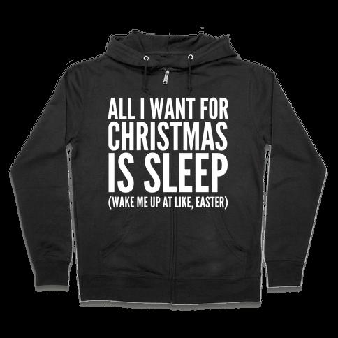 All I Want For Christmas Is Sleep Zip Hoodie