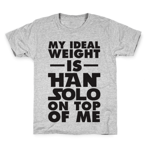 My Ideal Weight Is Han Solo On Top Of Me Kids T-Shirt