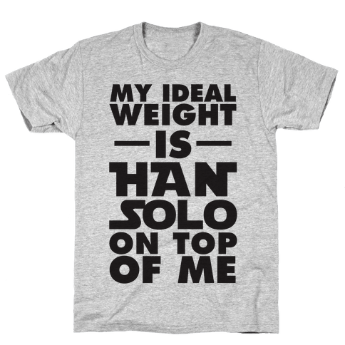 My Ideal Weight Is Han Solo On Top Of Me Mens T-Shirt