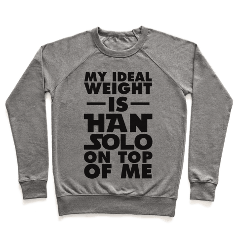 My Ideal Weight Is Han Solo On Top Of Me Pullover