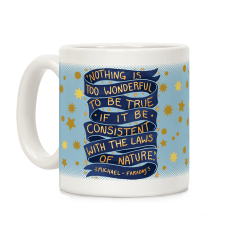 Nothing Is Too Wonderful To Be True (Michael Faraday Quote) Coffee Mug