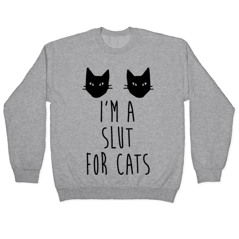 I'm A Slut For Cats Pullover