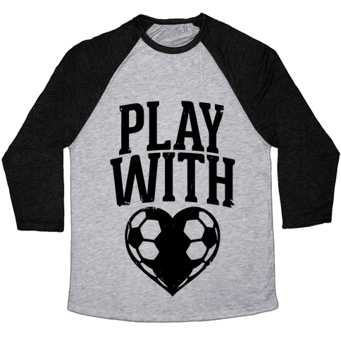 Play With Heart (Soccer) Baseball Tee
