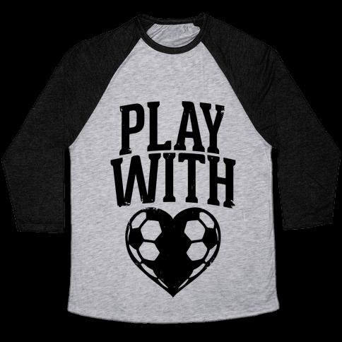 Play With Heart (Soccer) Baseball Tee