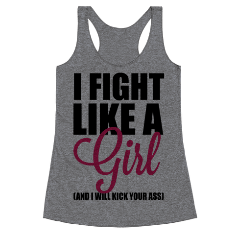 I Fight Like A Girl! (And I Will Kick Your Ass) Racerback Tank Top