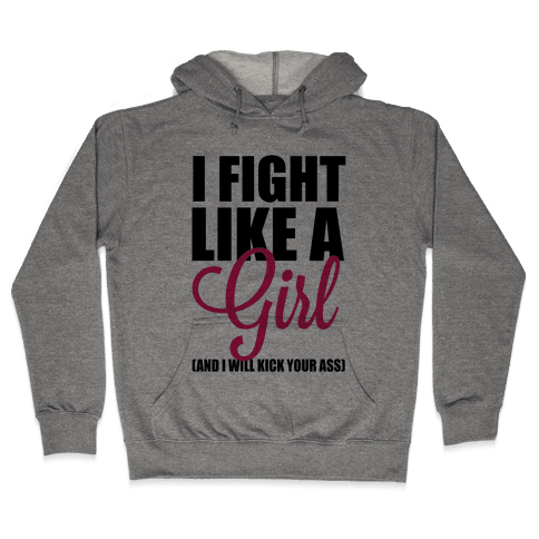 I Fight Like A Girl! (And I Will Kick Your Ass) Hooded Sweatshirt