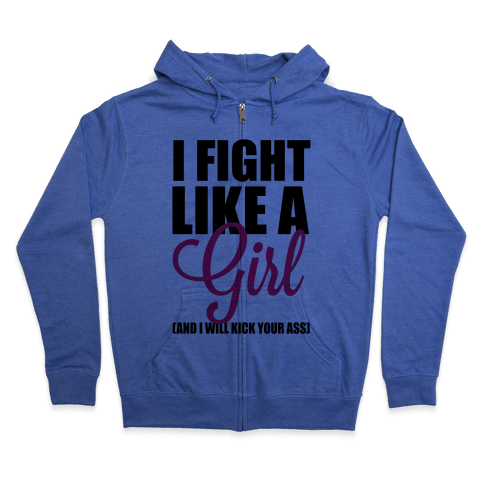 I Fight Like A Girl! (And I Will Kick Your Ass) Zip Hoodie