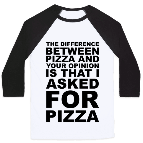 The Difference Between Pizza & Your Opinion Baseball Tee