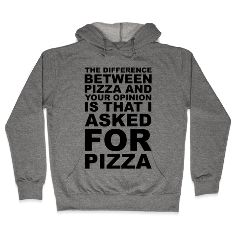 The Difference Between Pizza & Your Opinion Hooded Sweatshirt