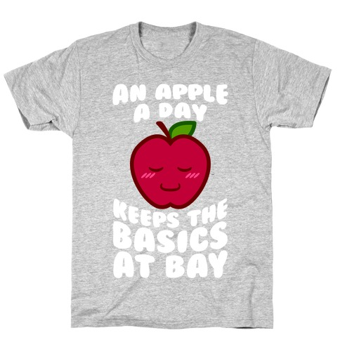 An Apple A Day Keeps The Basics At Bay T-Shirt