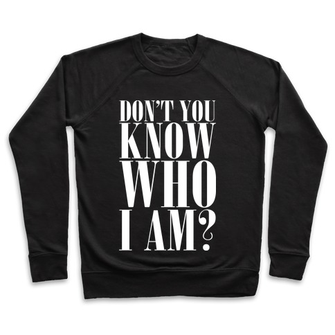 Don't You Know Who I Am? Pullover