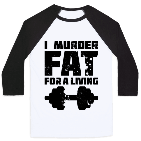 I Murder Fat For a Living Baseball Tee