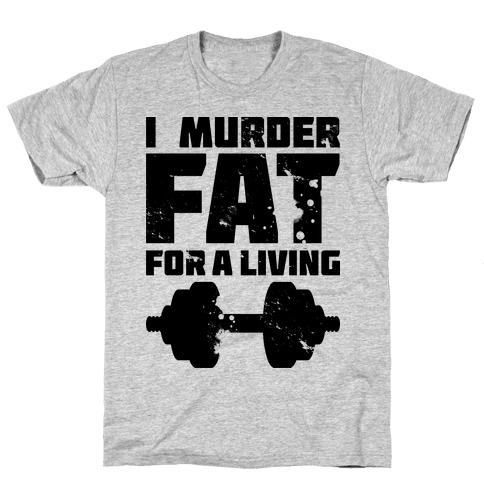 I Murder Fat For a Living Mens T-Shirt