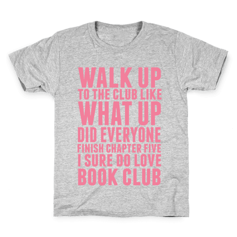 Walk Up To The Club Like What Up Did Everyone Finish Chapter Five I Sure Do Love Book Club Kids T-Shirt