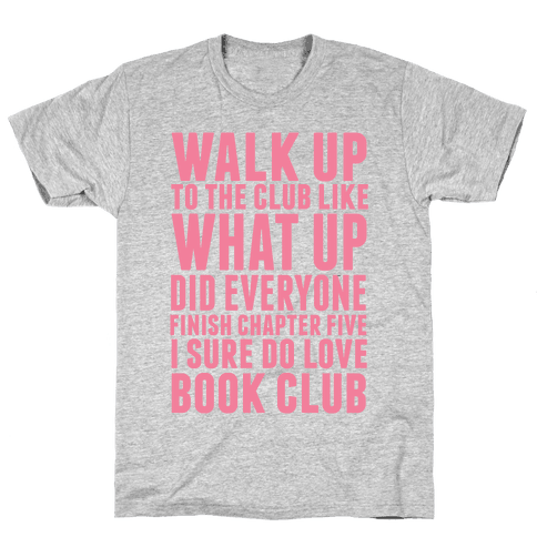 Walk Up To The Club Like What Up Did Everyone Finish Chapter Five I Sure Do Love Book Club Mens T-Shirt