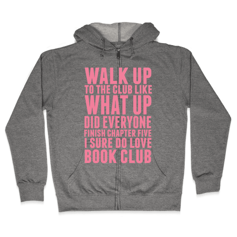 Walk Up To The Club Like What Up Did Everyone Finish Chapter Five I Sure Do Love Book Club Zip Hoodie