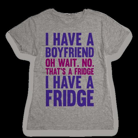 I Have a Boyfriend Womens T-Shirt
