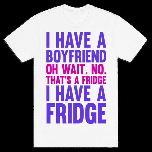 I Have a Boyfriend Mens T-Shirt