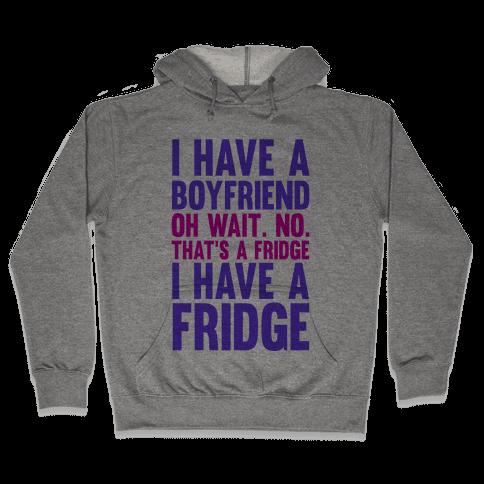 I Have a Boyfriend Hooded Sweatshirt