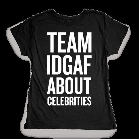 Team IDGAF About Celebrities Womens T-Shirt