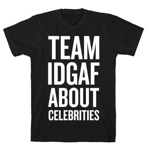 Team IDGAF About Celebrities T-Shirt