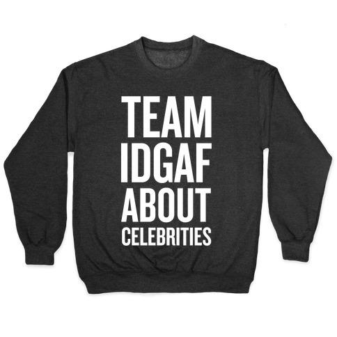 Team IDGAF About Celebrities Pullover