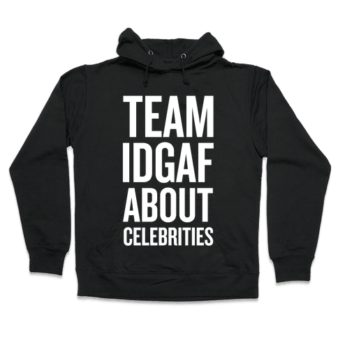 Team IDGAF About Celebrities Hooded Sweatshirt