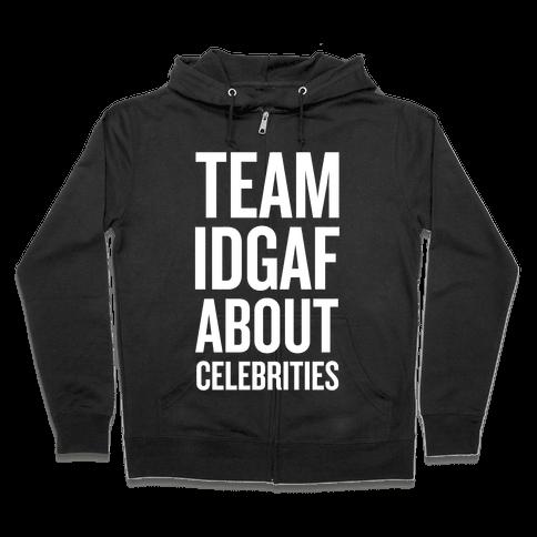Team IDGAF About Celebrities Zip Hoodie