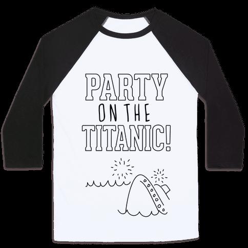 Party On The Titanic Baseball Tee