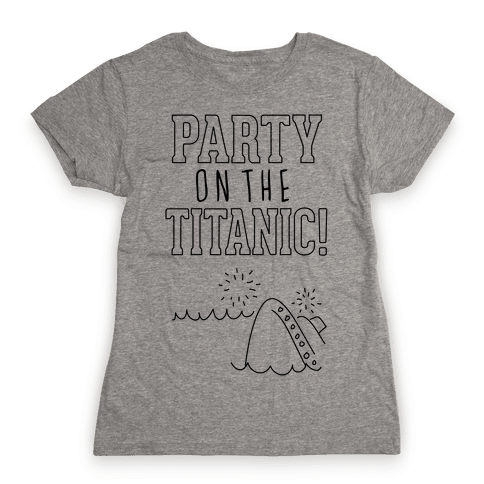 Party On The Titanic Womens T-Shirt