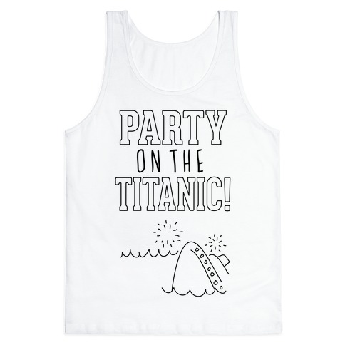 Party On The Titanic Tank Top