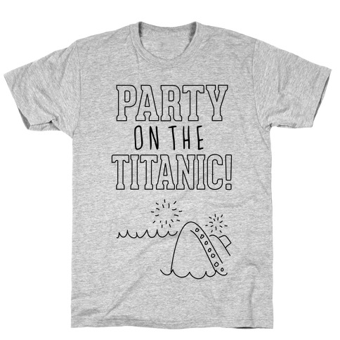 Party On The Titanic T-Shirt